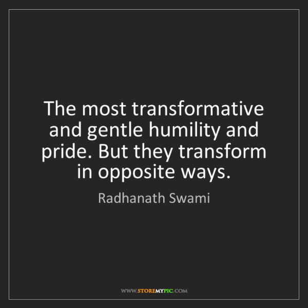 Radhanath Swami: The most transformative and gentle humility and pride....