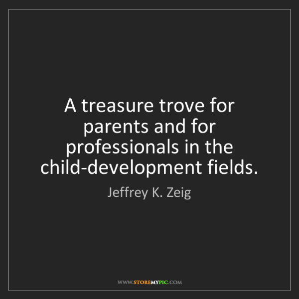 Jeffrey K. Zeig: A treasure trove for parents and for professionals in...