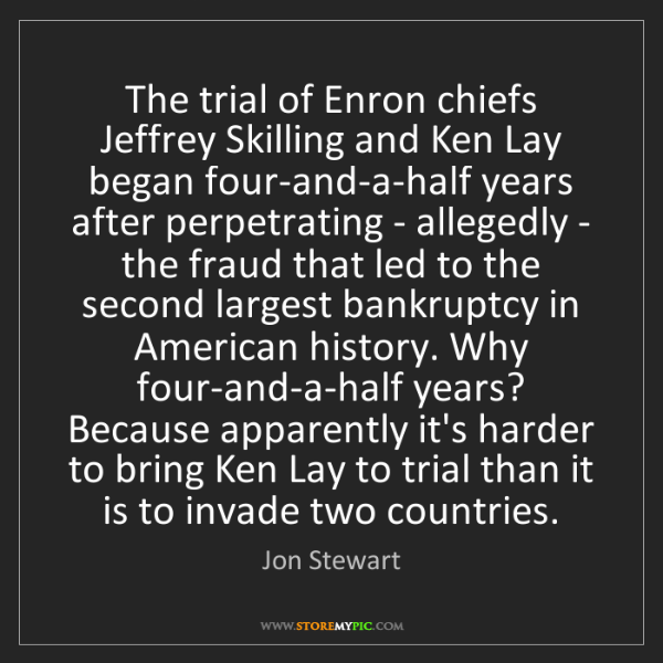 Jon Stewart: The trial of Enron chiefs Jeffrey Skilling and Ken Lay...
