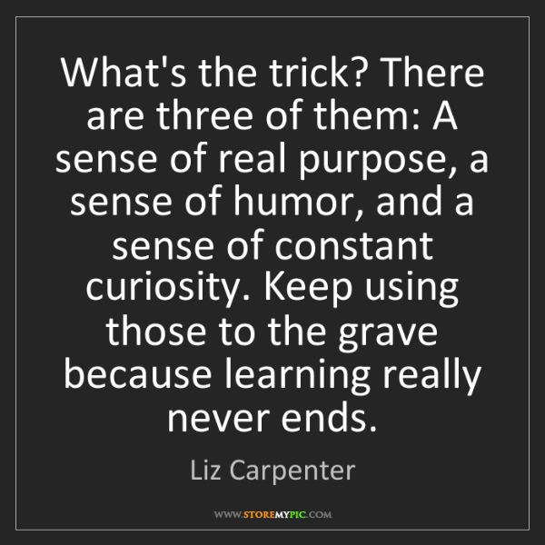 Liz Carpenter: What's the trick? There are three of them: A sense of...