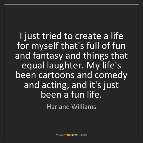 Harland Williams: I just tried to create a life for myself that's full...