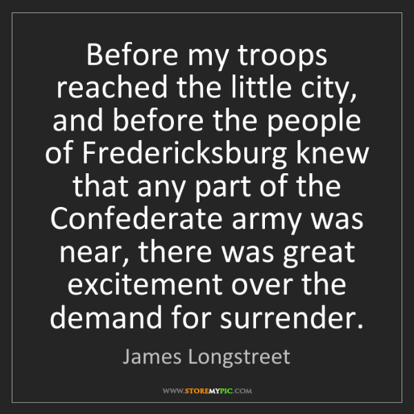 James Longstreet: Before my troops reached the little city, and before...