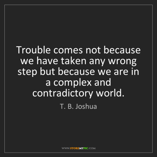 T. B. Joshua: Trouble comes not because we have taken any wrong step...