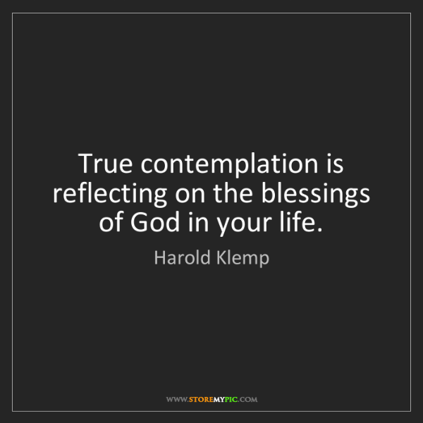 Harold Klemp: True contemplation is reflecting on the blessings of...