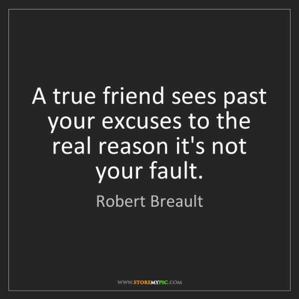 Robert Breault: A true friend sees past your excuses to the real reason...