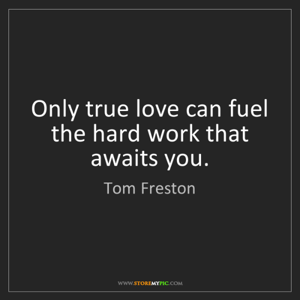Tom Freston: Only true love can fuel the hard work that awaits you.