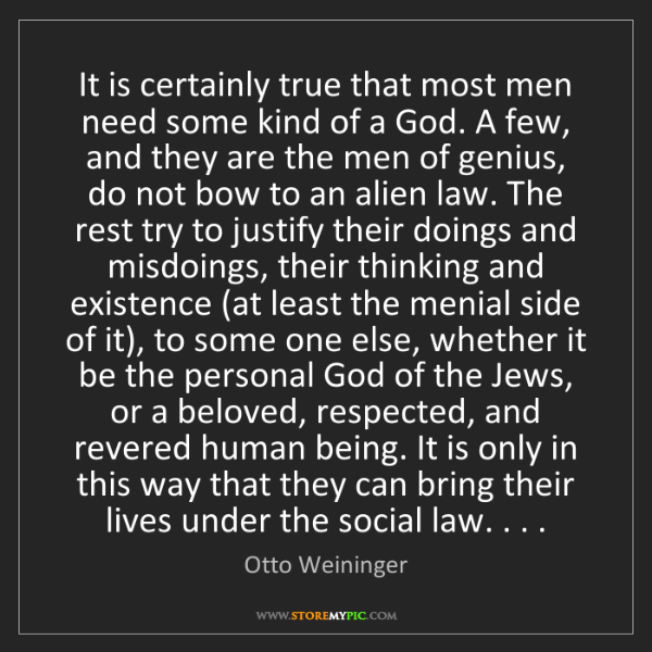 Otto Weininger: It is certainly true that most men need some kind of...