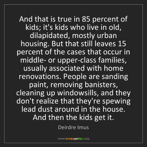 Deirdre Imus: And that is true in 85 percent of kids; it's kids who...