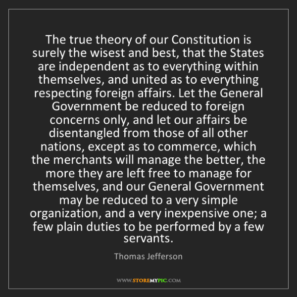 Thomas Jefferson: The true theory of our Constitution is surely the wisest...