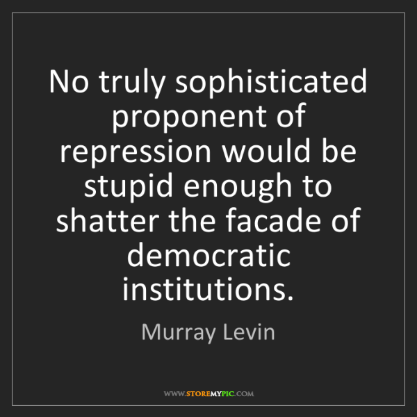 Murray Levin: No truly sophisticated proponent of repression would...