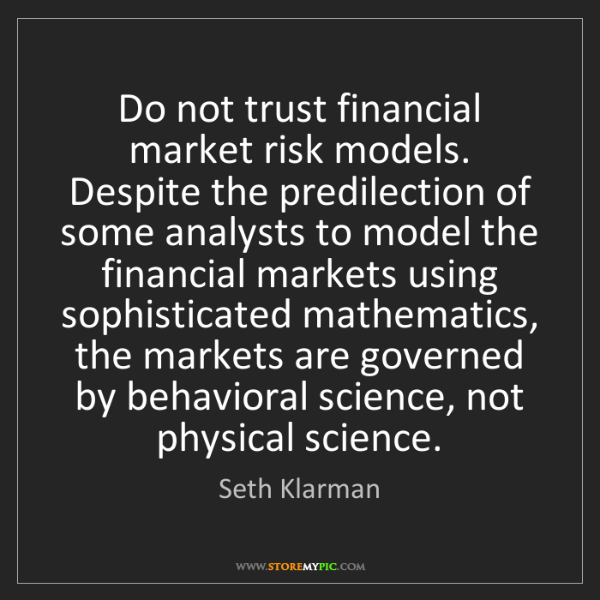 Seth Klarman: Do not trust financial market risk models. Despite the...