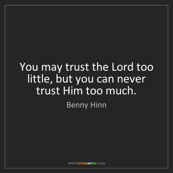 Benny Hinn: You may trust the Lord too little, but you can never...