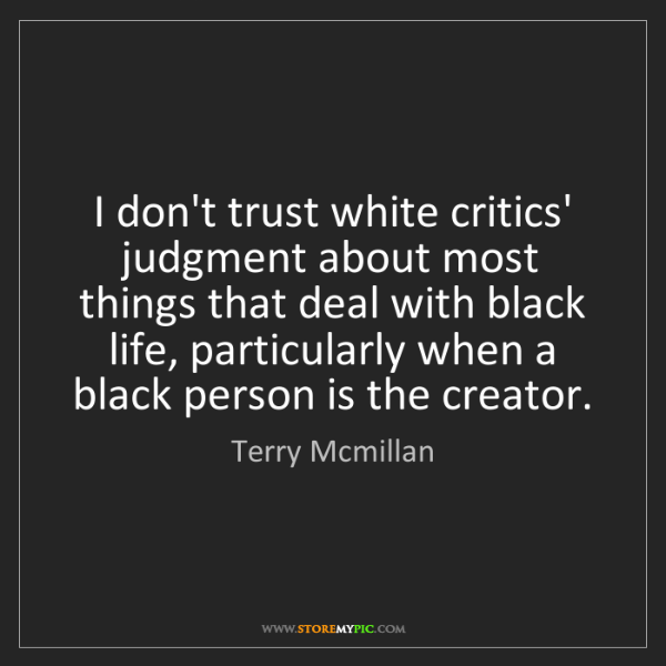 Terry Mcmillan: I don't trust white critics' judgment about most things...