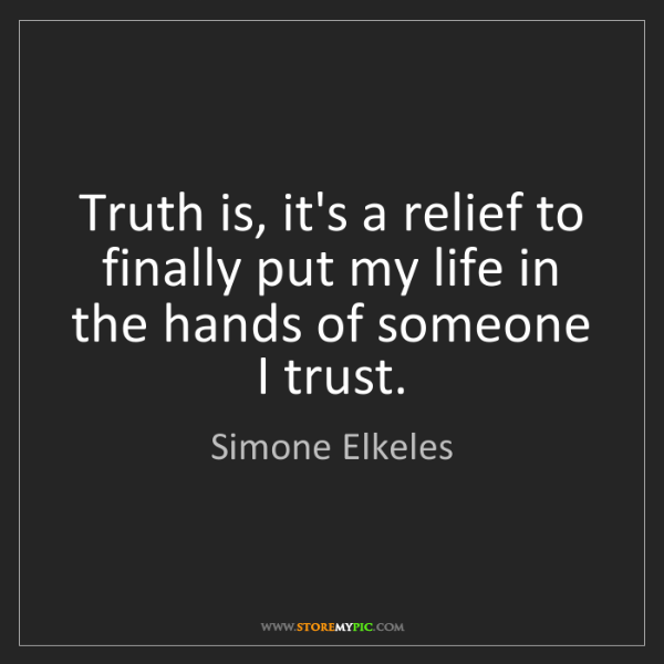 Simone Elkeles: Truth is, it's a relief to finally put my life in the...