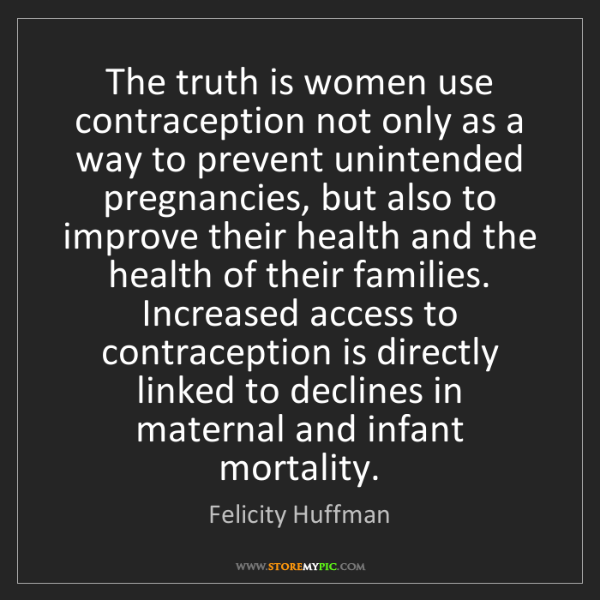 Felicity Huffman: The truth is women use contraception not only as a way...