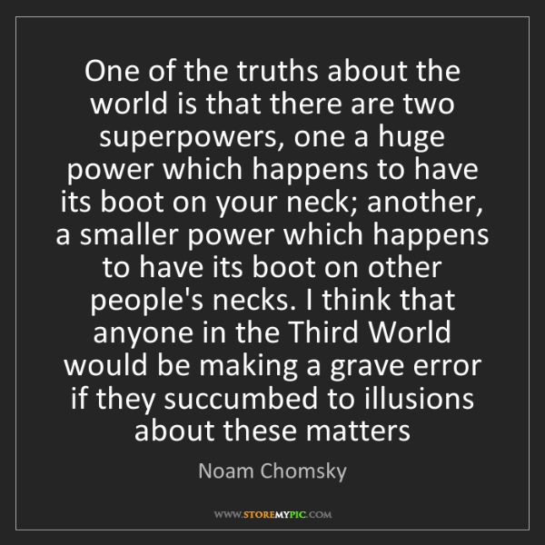 Noam Chomsky: One of the truths about the world is that there are two...