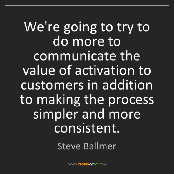 Steve Ballmer: We're going to try to do more to communicate the value...