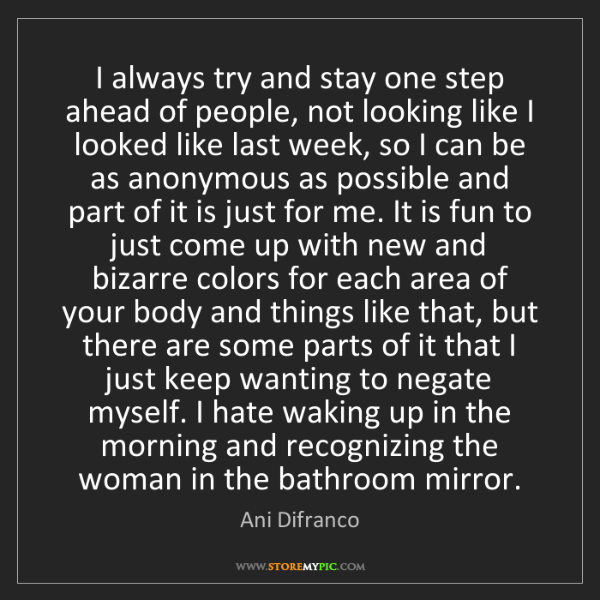 Ani Difranco: I always try and stay one step ahead of people, not looking...