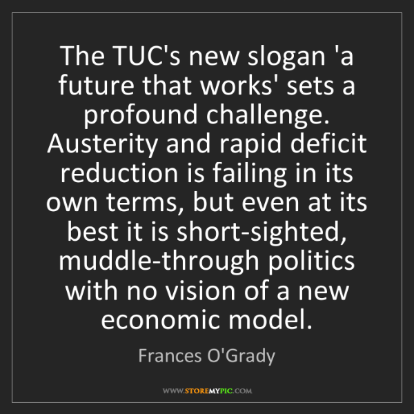 Frances O'Grady: The TUC's new slogan 'a future that works' sets a profound...