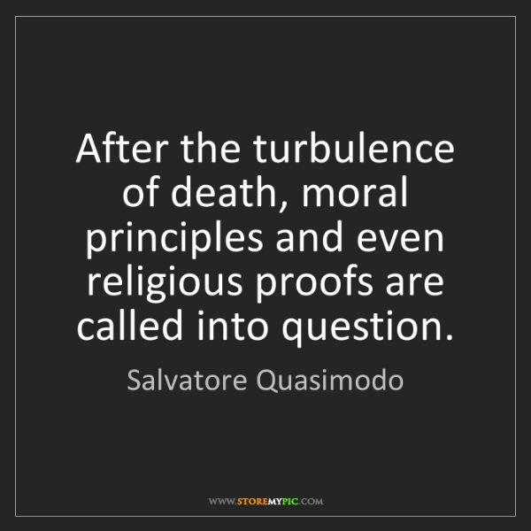Salvatore Quasimodo: After the turbulence of death, moral principles and even...