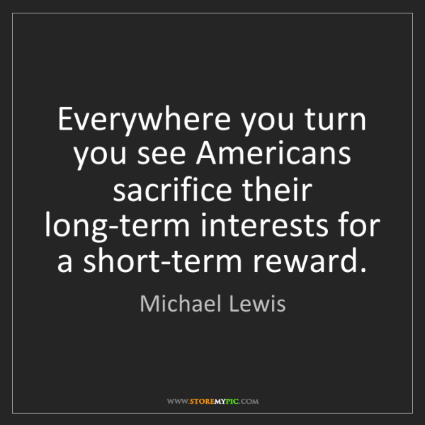 Michael Lewis: Everywhere you turn you see Americans sacrifice their...
