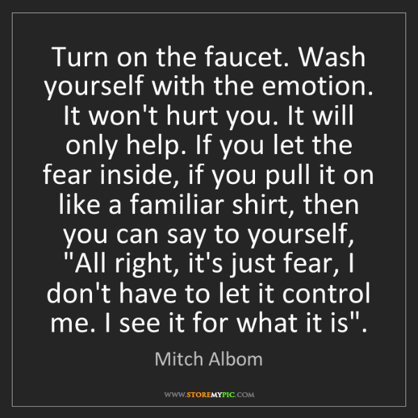 Mitch Albom: Turn on the faucet. Wash yourself with the emotion. It...