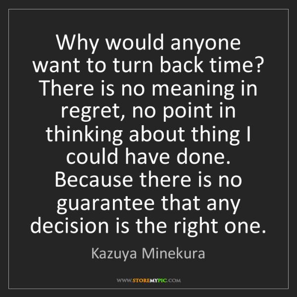 Kazuya Minekura: Why would anyone want to turn back time? There is no...