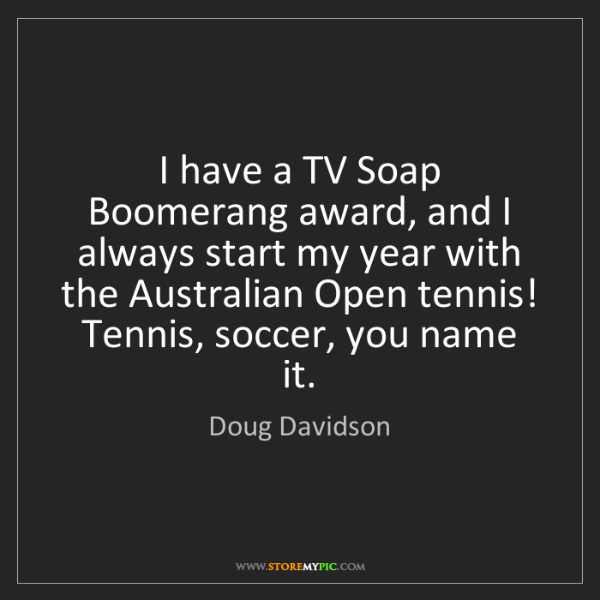 Doug Davidson: I have a TV Soap Boomerang award, and I always start...