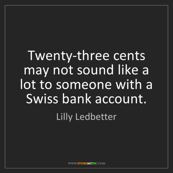Lilly Ledbetter: Twenty-three cents may not sound like a lot to someone...