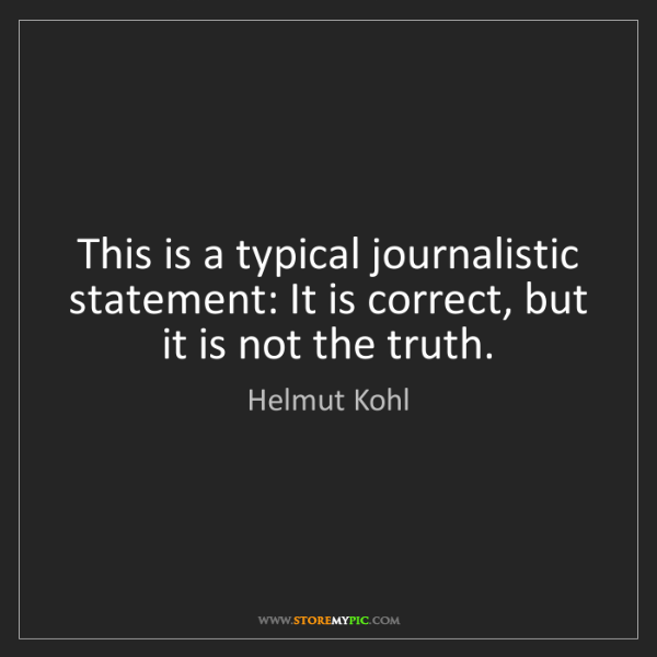Helmut Kohl: This is a typical journalistic statement: It is correct,...