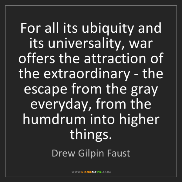 Drew Gilpin Faust: For all its ubiquity and its universality, war offers...