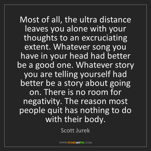 Scott Jurek: Most of all, the ultra distance leaves you alone with...