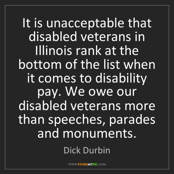 Dick Durbin: It is unacceptable that disabled veterans in Illinois...