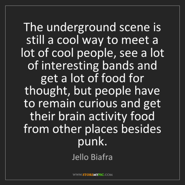 Jello Biafra: The underground scene is still a cool way to meet a lot...