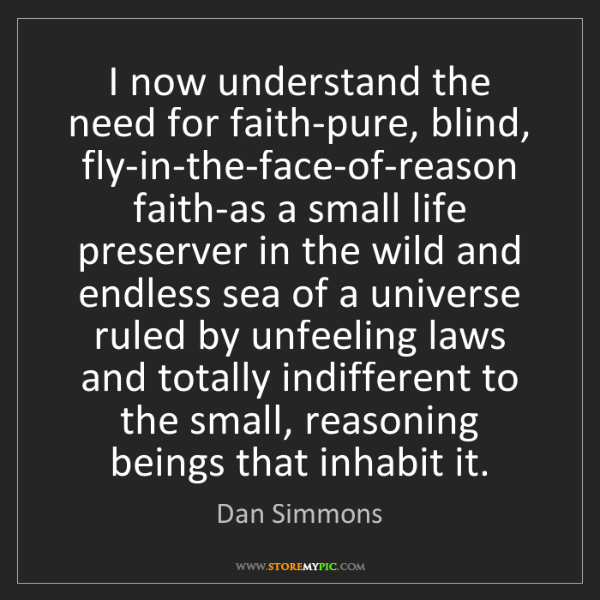 Dan Simmons: I now understand the need for faith-pure, blind, fly-in-the-face-of-reason...