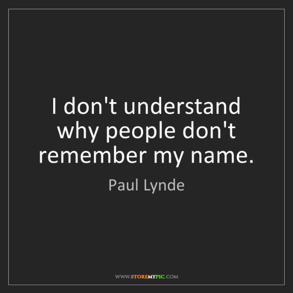 Paul Lynde: I don't understand why people don't remember my name.