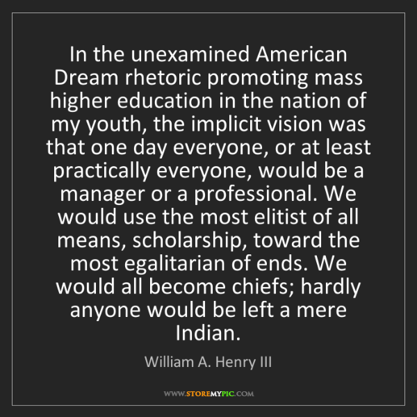 William A. Henry III: In the unexamined American Dream rhetoric promoting mass...