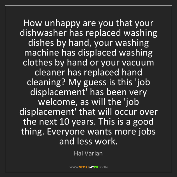 Hal Varian: How unhappy are you that your dishwasher has replaced...