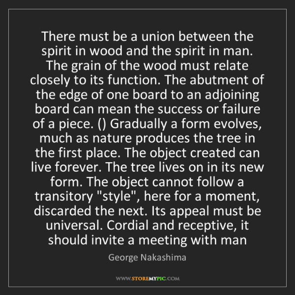 George Nakashima: There must be a union between the spirit in wood and...