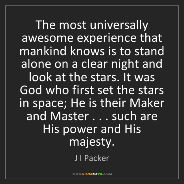 J I Packer: The most universally awesome experience that mankind...
