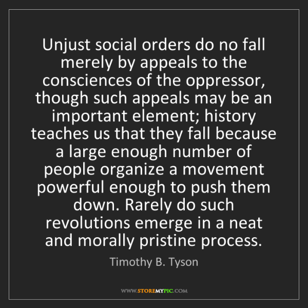 Timothy B. Tyson: Unjust social orders do no fall merely by appeals to...