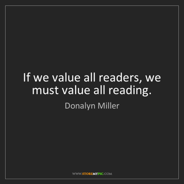 Donalyn Miller: If we value all readers, we must value all reading.