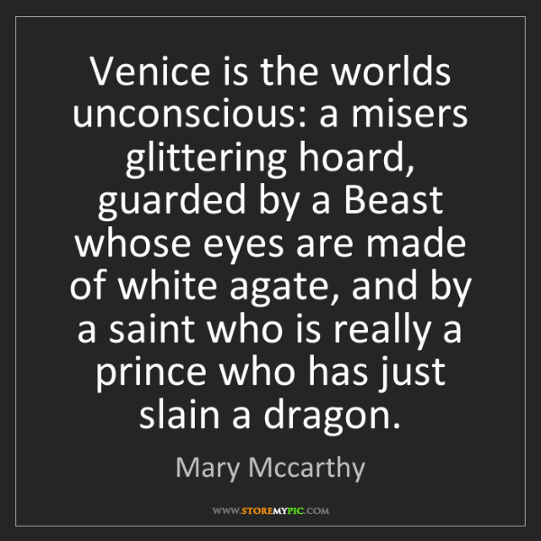 Mary Mccarthy: Venice is the worlds unconscious: a misers glittering...
