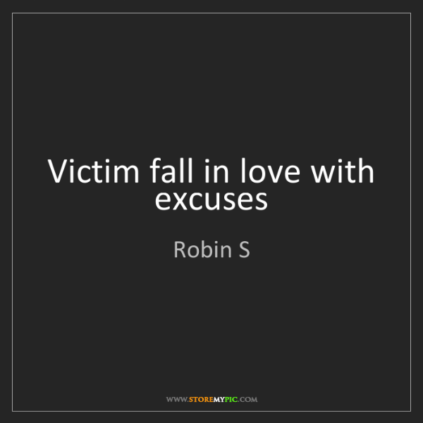 Robin S: Victim fall in love with excuses