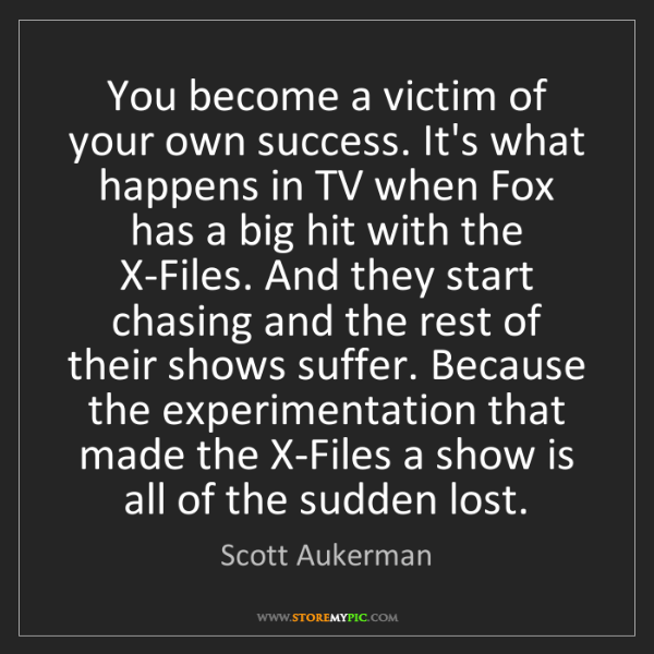 Scott Aukerman: You become a victim of your own success. It's what happens...