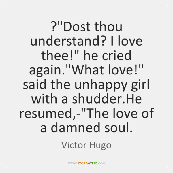 "?""Dost thou understand? I love thee!"" he cried again.""What love!"" said ..."