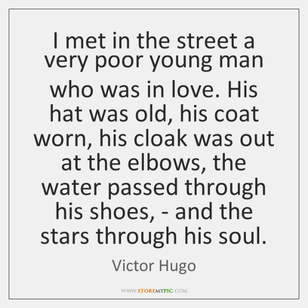I met in the street a very poor young man who was ...
