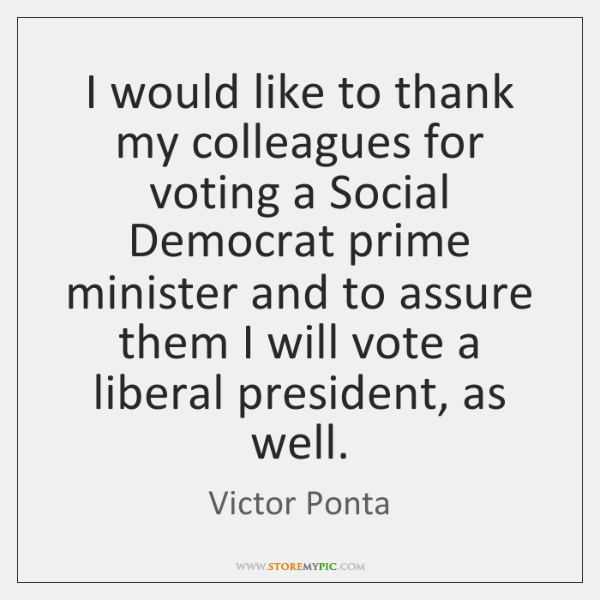 I would like to thank my colleagues for voting a Social Democrat ...