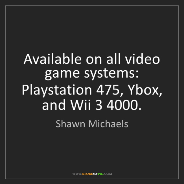 Shawn Michaels: Available on all video game systems: Playstation 475,...