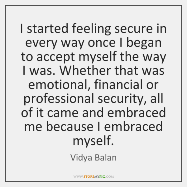 I started feeling secure in every way once I began to accept ...